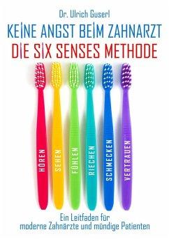 Keine Angst beim Zahnarzt - Die Six Senses Methode (eBook, ePUB)