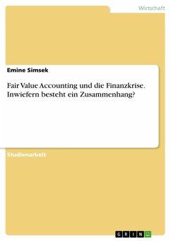 Fair Value Accounting und die Finanzkrise. Inwiefern besteht ein Zusammenhang? (eBook, PDF) - Simsek, Emine