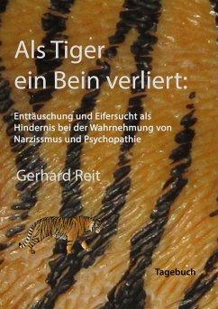 Als Tiger ein Bein verliert: Enttäuschung und Eifersucht als Hindernis bei der Wahrnehmung von Narzissmus und Psychopathie