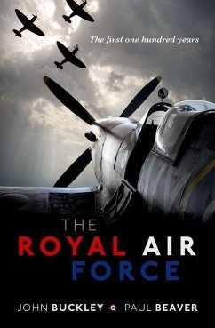The Royal Air Force - Buckley, John (Professor of Military History, University of Wolverha; Beaver, Paul (Aviation historian, broadcaster, and writer)