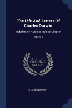 The Life and Letters of Charles Darwin: Including an Autobiographical Chapter; Volume 3
