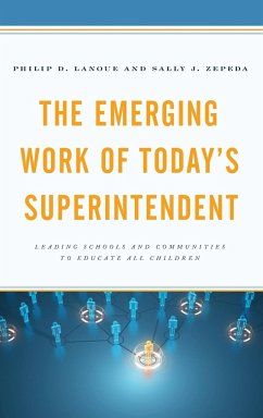 The Emerging Work of Today's Superintendent - Lanoue, Philip D.; Zepeda, Sally J.
