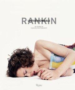 Rankin: Unfashionable: 30 Years of Fashion Photography - Rankin