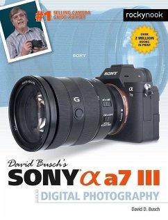 David Busch´s Sony Alpha A7 III Guide to Digita...
