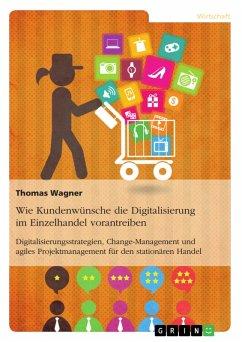 Wie Kundenwünsche die Digitalisierung im Einzelhandel vorantreiben (eBook, PDF)