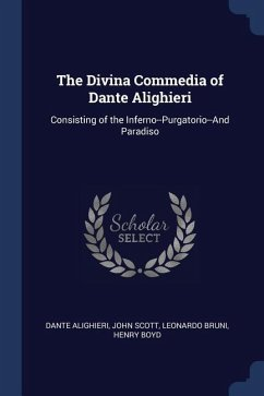 The Divina Commedia of Dante Alighieri: Consisting of the Inferno--Purgatorio--And Paradiso