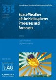 Space Weather of the Heliosphere (Iau S335): Processes and Forecasts