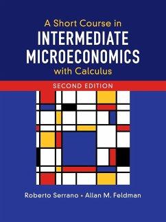 A Short Course in Intermediate Microeconomics with Calculus - Serrano, Roberto; Feldman, Allan M.