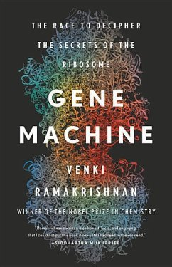 Gene Machine: The Race to Decipher the Secrets of the Ribosome - Ramakrishnan, Venki