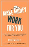 Make Money Work For You: Pursuing Financial Freedom Without Your Day Job (eBook, ePUB)