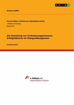 Die Gestaltung von Veränderungsprozessen. Erfolgsfaktoren im Change-Management (eBook, PDF)