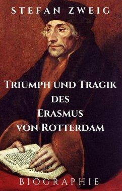 Stefan Zweig: Triumph und Tragik des Erasmus von Rotterdam. Biographie (eBook, ePUB) - Zweig, Stefan