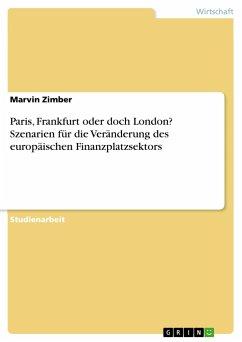 Paris, Frankfurt oder doch London? Szenarien für die Veränderung des europäischen Finanzplatzsektors