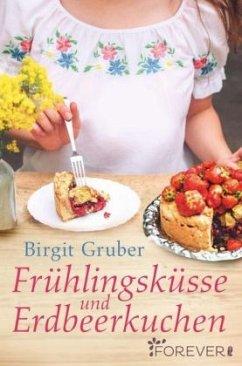 Frühlingsküsse und Erdbeerkuchen - Gruber, Birgit