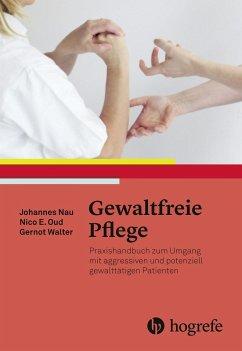 Gewaltfreie Pflege (eBook, PDF) - E. Oud, Nico; Nau, Johannes; Walter, Gernot