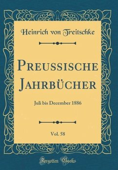 Preußische Jahrbücher, Vol. 58: Juli Bis December 1886 (Classic Reprint)