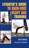 The Fighter's Guide To Hard-Core Heavy Bag Training (eBook, ePUB)