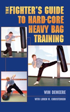 The Fighter's Guide To Hard-Core Heavy Bag Training (eBook, ePUB) - Demeere, Wim
