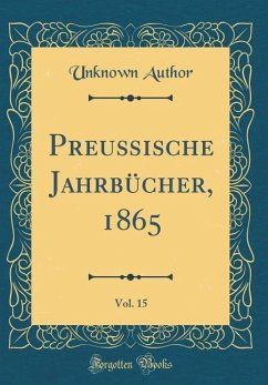 Preußische Jahrbücher, 1865, Vol. 15 (Classic Reprint)