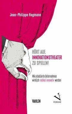 Hört auf, Innovationstheater zu spielen! (eBook, PDF) - Hagmann, Jean-Philippe
