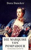 Dora Duncker: Die Marquise von Pompadour. Romanbiografie (eBook, ePUB)