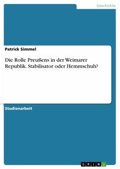 Die Rolle Preußens in der Weimarer Republik. Stabilisator oder Hemmschuh?