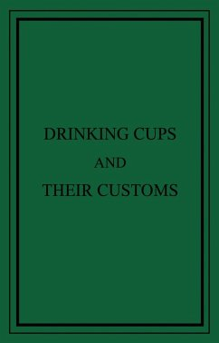 Drinking Cups And Their Customs (eBook, ePUB) - Roberts, George Edwin