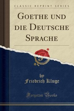 Goethe und die Deutsche Sprache (Classic Reprint)