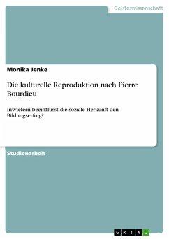 Die kulturelle Reproduktion nach Pierre Bourdieu - Jenke, Monika