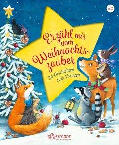 Erzähl mir vom Weihnachtszauber - Ameling, Anne; Wich, Henriette; Krenzer, Rolf; Vogel, Maja von; Michaelis, Antonia