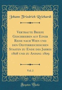Vertraute Briefe Geschrieben auf Einer Reise nach Wien und den Oesterreichischen Staaten zu Ende des Jahres 1808 und zu Anfang 1809, Vol. 2 (Classic Reprint)