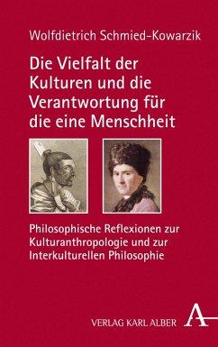 Die Vielfalt der Kulturen und die Verantwortung für die eine Menschheit (eBook, PDF) - Schmied-Kowarzik, Wolfdietrich