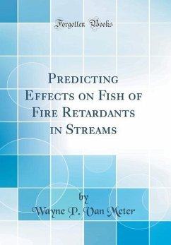 Predicting Effects on Fish of Fire Retardants in Streams (Classic Reprint)