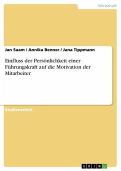 Einfluss der Persönlichkeit einer Führungskraft auf die Motivation der Mitarbeiter (eBook, PDF)