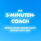 DER 3-MINUTEN-COACH: BEFREIE DEINE INNERE KRAFT, ERFINDE DICH NEU ... (MP3-Download)