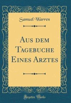 Aus dem Tagebuche Eines Arztes (Classic Reprint) - Warren, Samuel