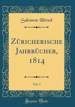 Züricherische Jahrbücher, 1814, Vol. 1 (Classic Reprint)