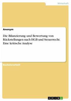Die Bilanzierung und Bewertung von Rückstellungen nach HGB und Steuerrecht. Eine kritische Analyse (eBook, PDF)
