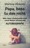 Papa, bitte tu das nicht - Mein Vater missbrauchte mich, meine Mutter schaute weg - AUTOBIOGRAFIE (eBook, ePUB)