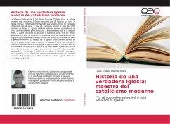 Historia de una verdadera Iglesia: maestra del catolicismo moderno