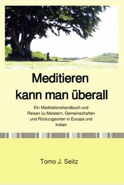 Meditieren kann man überall (eBook, ePUB) - Seitz, Tomo J.