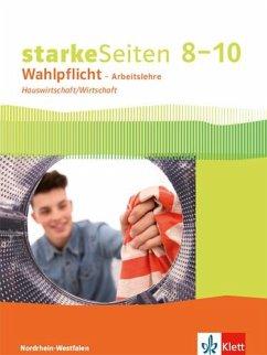 starkeSeiten Wahlpflicht - Arbeitslehre Hauswirtschaft/Wirtschaft 8-10. Ausgabe Nordrhein-Westfalen. Schülerbuch Klasse 8-10