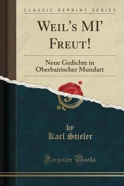 Weil's MI' Freut! - Stieler, Karl