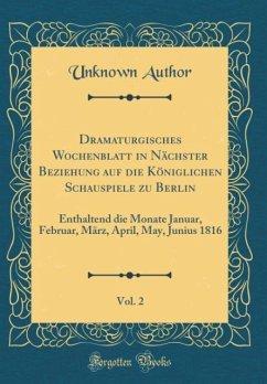 Dramaturgisches Wochenblatt in Nächster Beziehung auf die Königlichen Schauspiele zu Berlin, Vol. 2