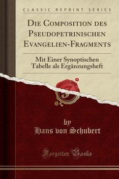 Die Composition des Pseudopetrinischen Evangelien-Fragments - Schubert, Hans Von
