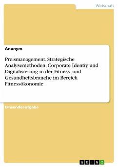 Preismanagement, Strategische Analysemethoden, Corporate Identiy und Digitalisierung in der Fitness- und Gesundheitsbranche im Bereich Fitnessökonomie