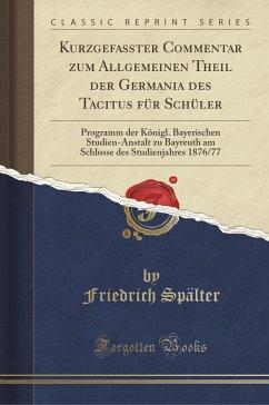 Kurzgefasster Commentar zum Allgemeinen Theil der Germania des Tacitus für Schüler - Spälter, Friedrich