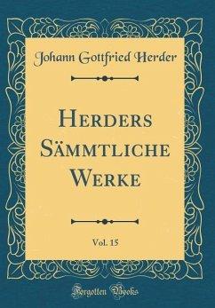 Herders Sämmtliche Werke, Vol. 15 (Classic Reprint)