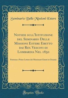 Notizie sull'Istituzione del Seminario Delle Missioni Estere Eretto dai Rev. Vescovi di Lombardia Nel 1850