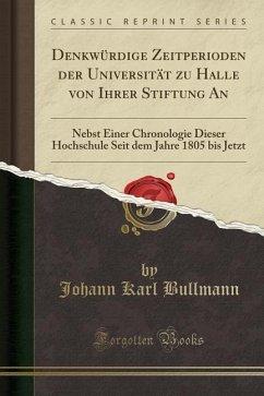 Denkwürdige Zeitperioden der Universität zu Halle von Ihrer Stiftung An